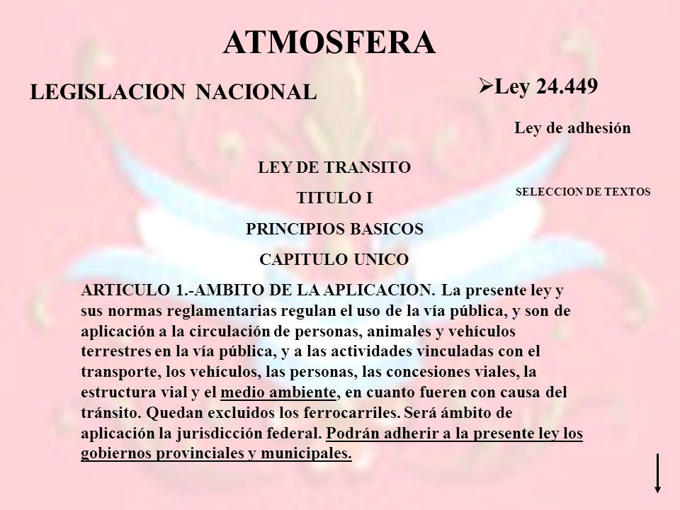 ATMOSFERA LEGISLACION NACIONAL Ley 24.449 LEY DE TRANSITO TITULO I PRINCIPIOS BASICOS CAPITULO UNICO ARTICULO 1.-AMBITO DE LA APLICACION. La presente