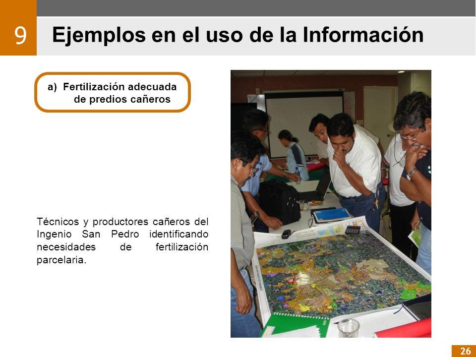 Ejemplos en el uso de la Información 9 26 a) Fertilización adecuada de predios cañeros Técnicos y productores cañeros del Ingenio San Pedro identifica
