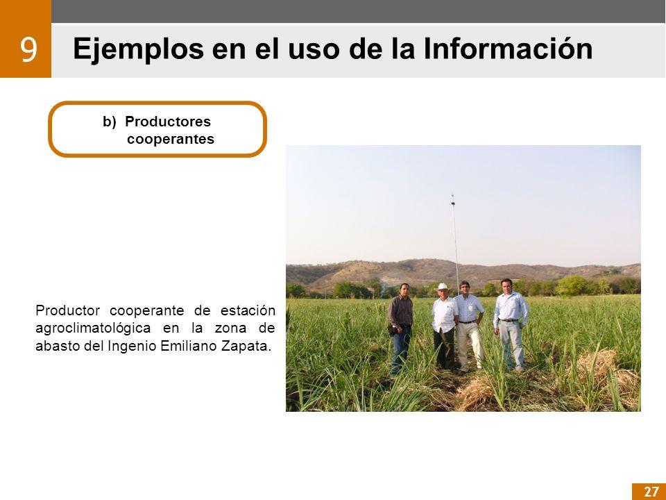 Ejemplos en el uso de la Información 9 27 b) Productores cooperantes Productor cooperante de estación agroclimatológica en la zona de abasto del Ingen