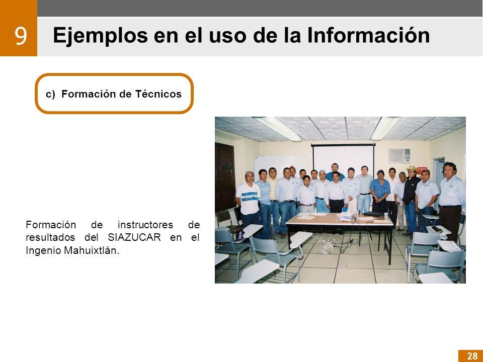 Ejemplos en el uso de la Información 9 28 c) Formación de Técnicos Formación de instructores de resultados del SIAZUCAR en el Ingenio Mahuixtlán.