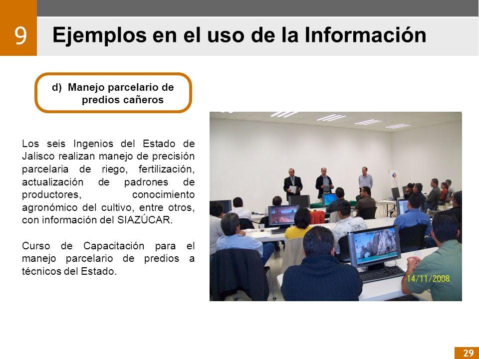Ejemplos en el uso de la Información 9 29 d) Manejo parcelario de predios cañeros Los seis Ingenios del Estado de Jalisco realizan manejo de precisión