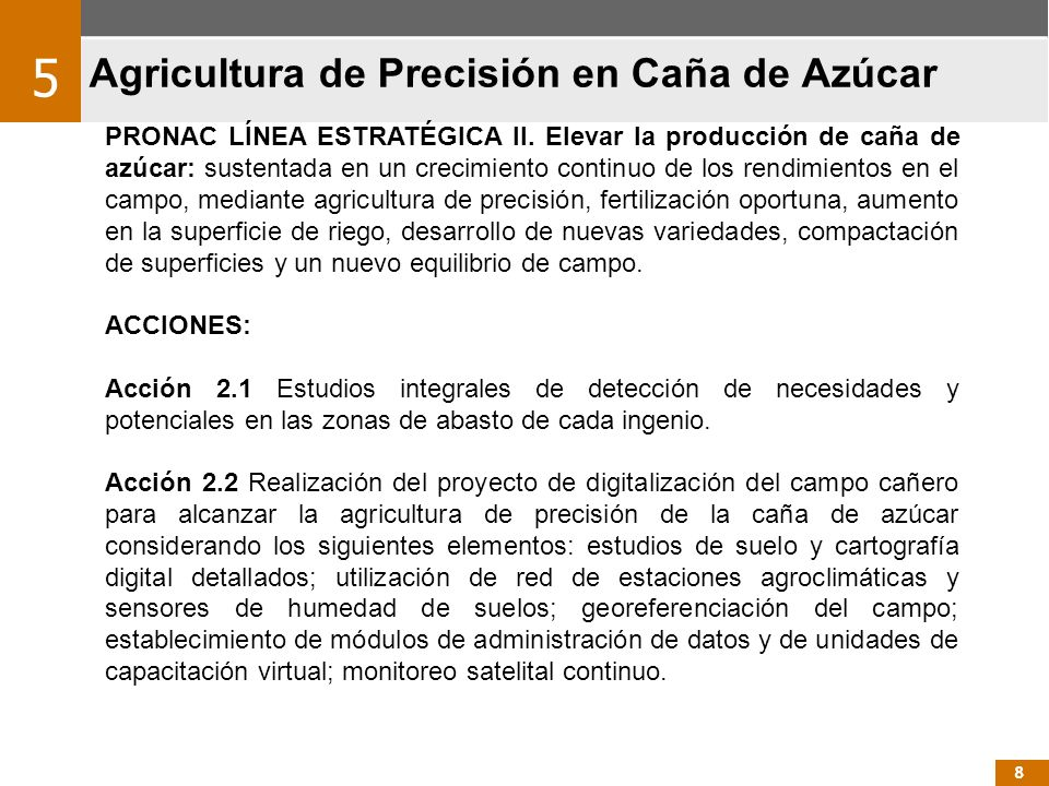 Agricultura de Precisión en Caña de Azúcar 8 PRONAC LÍNEA ESTRATÉGICA II. Elevar la producción de caña de azúcar: sustentada en un crecimiento continu