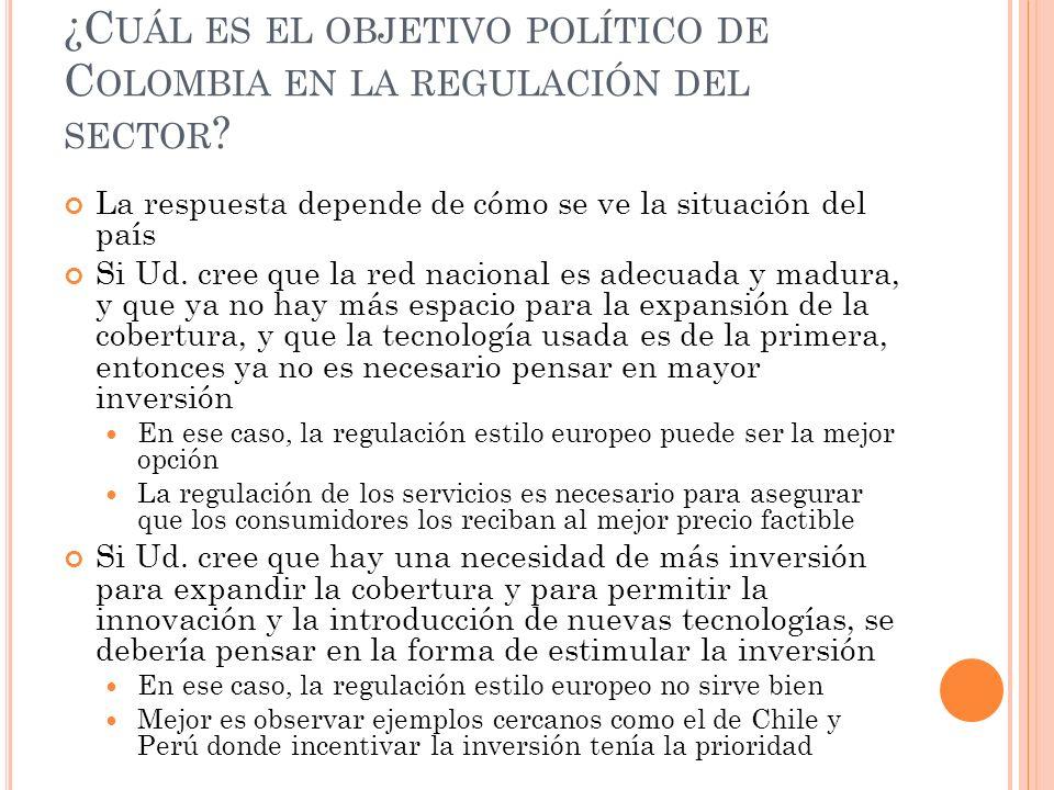 ¿C UÁL ES EL OBJETIVO POLÍTICO DE C OLOMBIA EN LA REGULACIÓN DEL SECTOR .