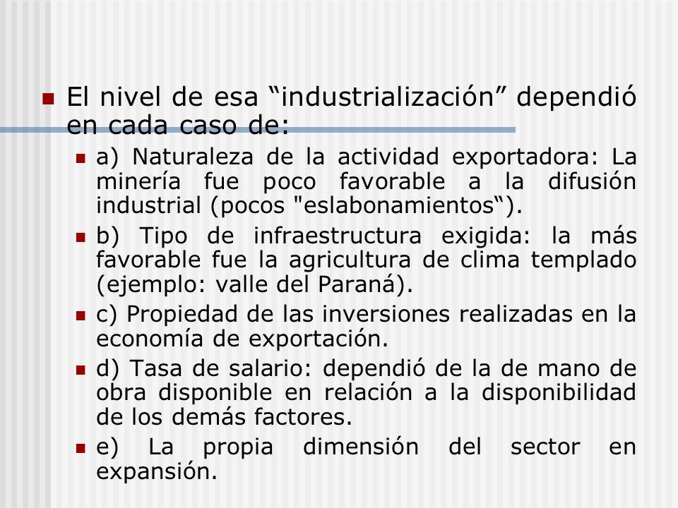 El nivel de esa industrialización dependió en cada caso de: a) Naturaleza de la actividad exportadora: La minería fue poco favorable a la difusión ind