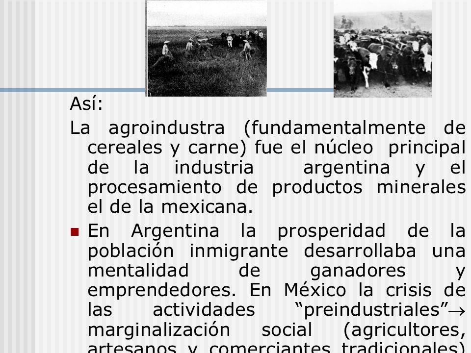 Así: La agroindustra (fundamentalmente de cereales y carne) fue el núcleo principal de la industria argentina y el procesamiento de productos minerale