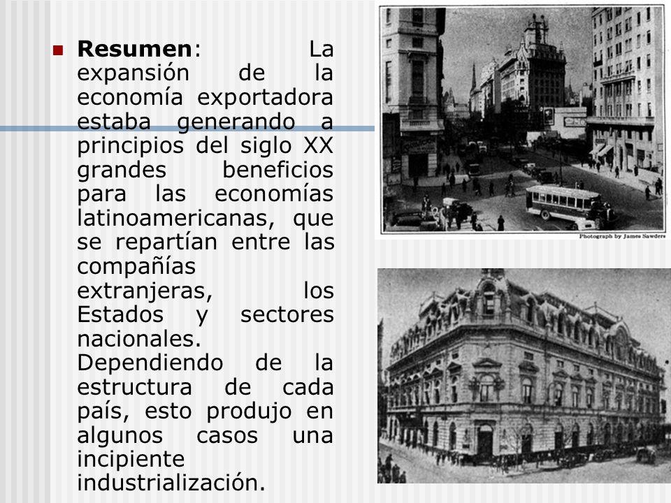 Resumen: La expansión de la economía exportadora estaba generando a principios del siglo XX grandes beneficios para las economías latinoamericanas, qu