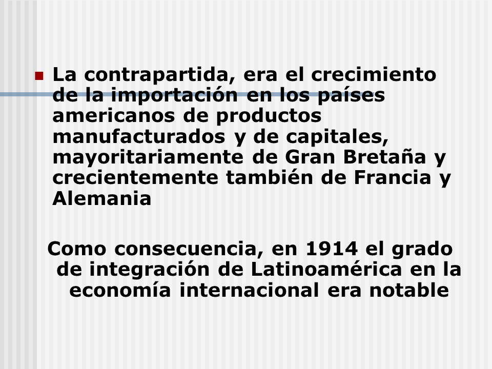 La contrapartida, era el crecimiento de la importación en los países americanos de productos manufacturados y de capitales, mayoritariamente de Gran B