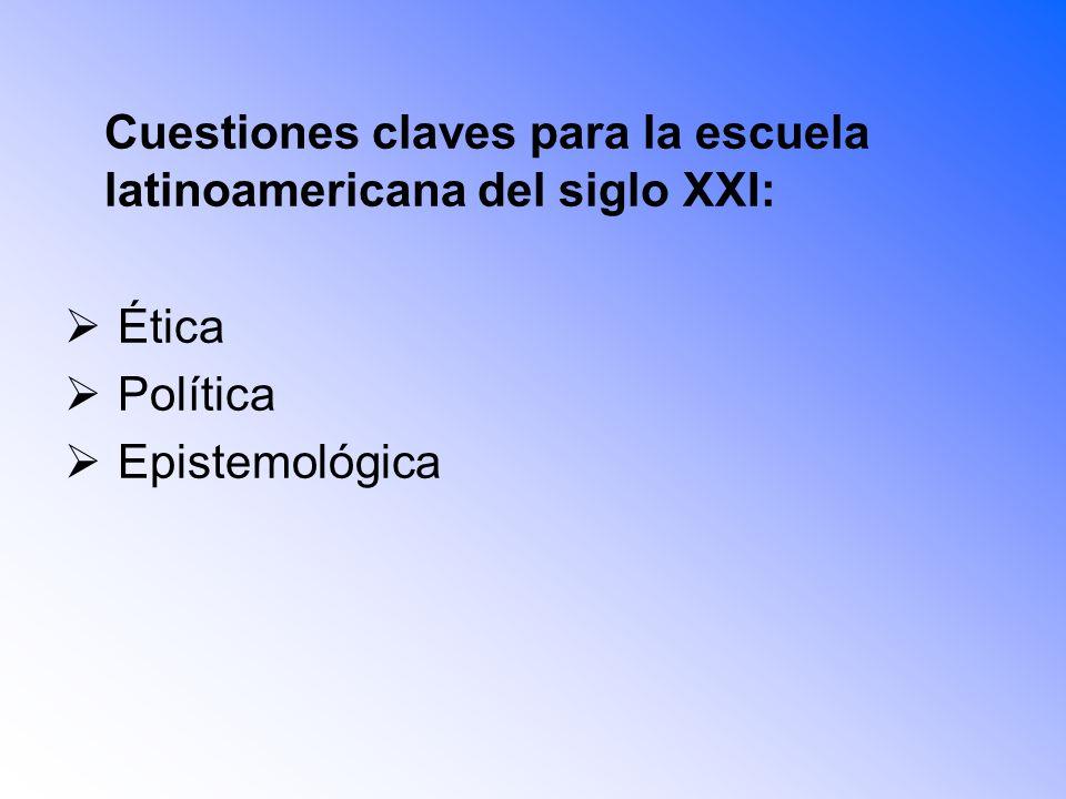Cuestiones claves para la escuela latinoamericana del siglo XXI: Ética Política Epistemológica