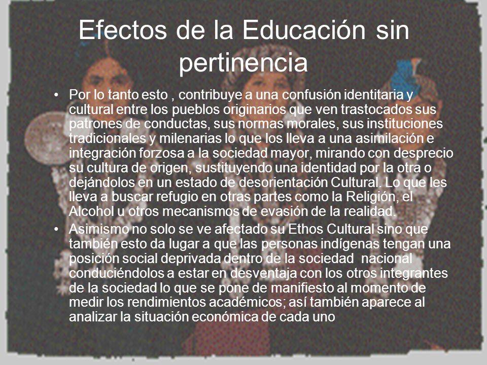 Efectos de la Educación sin pertinencia Por lo tanto esto, contribuye a una confusión identitaria y cultural entre los pueblos originarios que ven tra