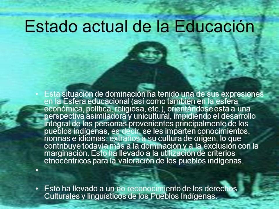 Estado actual de la Educación Esta situación de dominación ha tenido una de sus expresiones en la Esfera educacional (así como también en la esfera ec