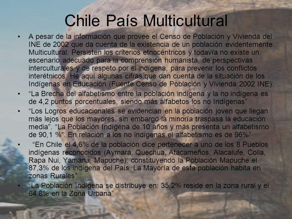 Chile País Multicultural A pesar de la información que provee el Censo de Población y Vivienda del INE de 2002 que da cuenta de la existencia de un po