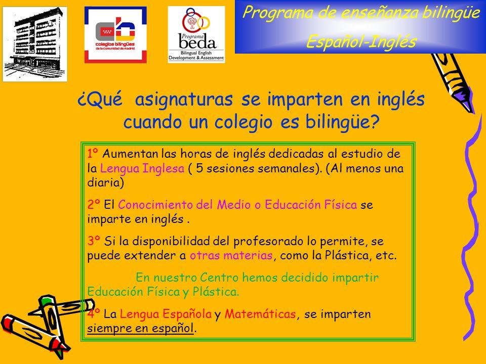 ¿Qué asignaturas se imparten en inglés cuando un colegio es bilingüe? Programa de enseñanza bilingüe Español-Inglés 1º Aumentan las horas de inglés de