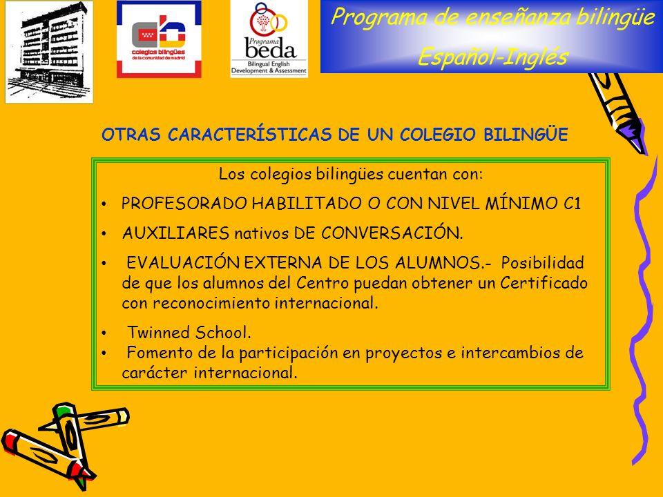 Programa de enseñanza bilingüe Español-Inglés OTRAS CARACTERÍSTICAS DE UN COLEGIO BILINGÜE Los colegios bilingües cuentan con: PROFESORADO HABILITADO
