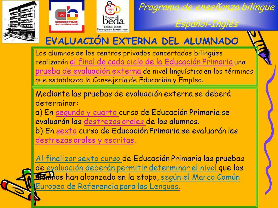 Mediante las pruebas de evaluación externa se deberá determinar: a) En segundo y cuarto curso de Educación Primaria se evaluarán las destrezas orales