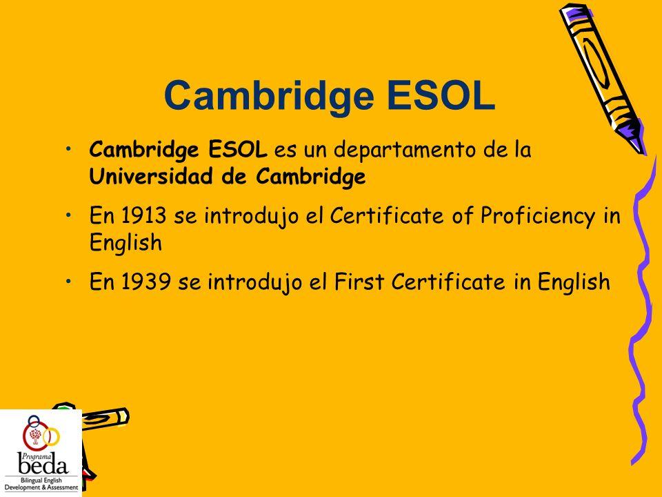 Cambridge ESOL es un departamento de la Universidad de Cambridge En 1913 se introdujo el Certificate of Proficiency in English En 1939 se introdujo el