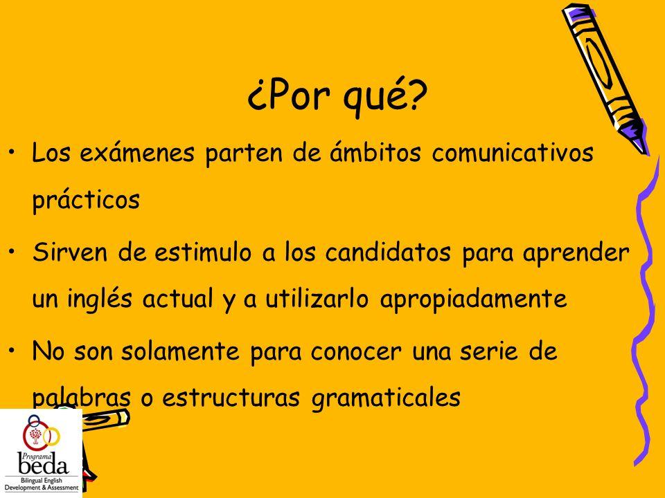 ¿Por qué? Los exámenes parten de ámbitos comunicativos prácticos Sirven de estimulo a los candidatos para aprender un inglés actual y a utilizarlo apr