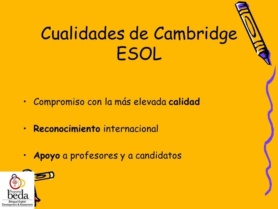 Cualidades de Cambridge ESOL Compromiso con la más elevada calidad Reconocimiento internacional Apoyo a profesores y a candidatos