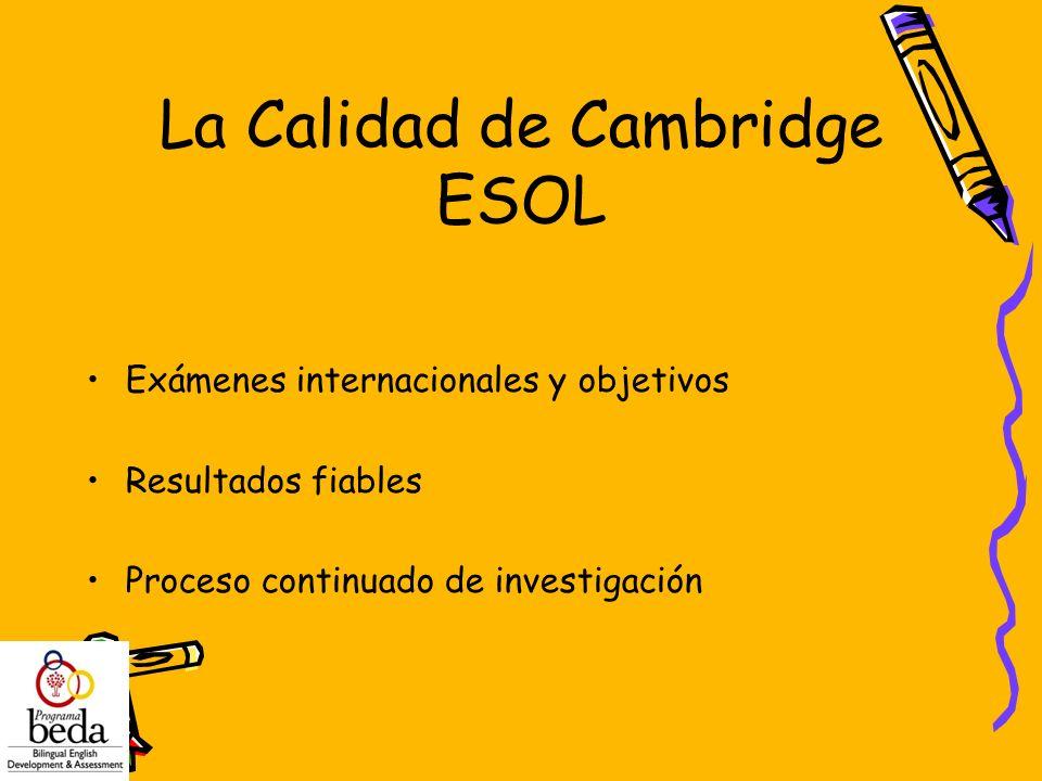 La Calidad de Cambridge ESOL Exámenes internacionales y objetivos Resultados fiables Proceso continuado de investigación