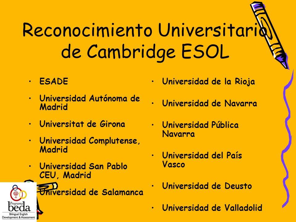 Reconocimiento Universitario de Cambridge ESOL ESADE Universidad Autónoma de Madrid Universitat de Girona Universidad Complutense, Madrid Universidad