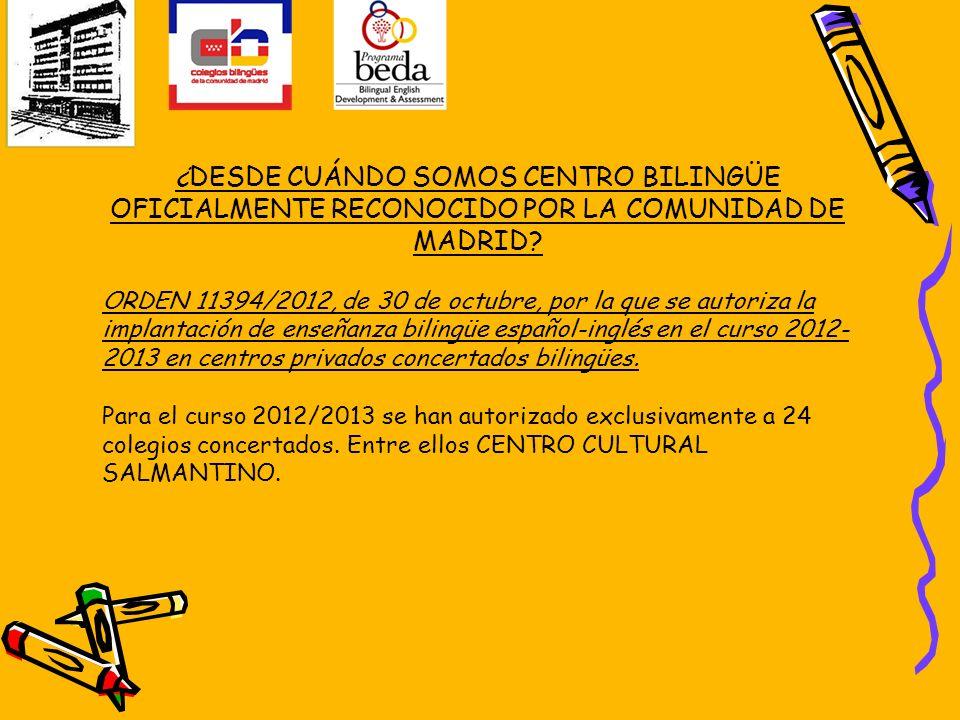 ¿DESDE CUÁNDO SOMOS CENTRO BILINGÜE OFICIALMENTE RECONOCIDO POR LA COMUNIDAD DE MADRID? ORDEN 11394/2012, de 30 de octubre, por la que se autoriza la