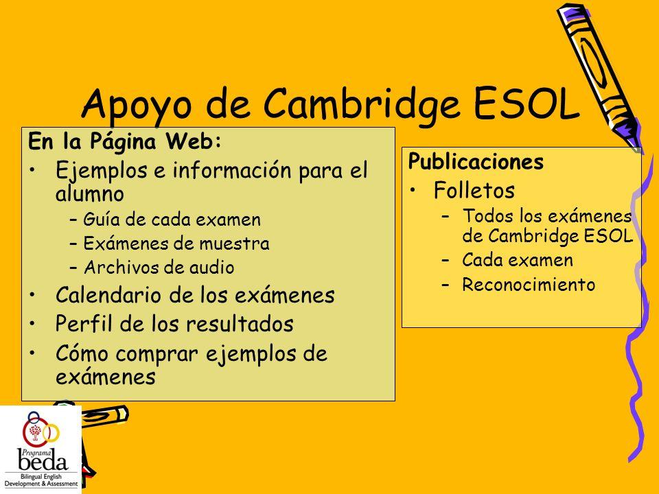 Apoyo de Cambridge ESOL En la Página Web: Ejemplos e información para el alumno – Guía de cada examen – Exámenes de muestra – Archivos de audio Calend