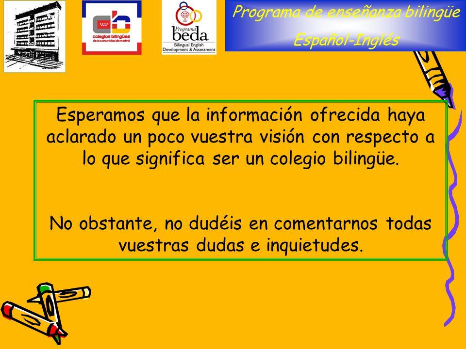Esperamos que la información ofrecida haya aclarado un poco vuestra visión con respecto a lo que significa ser un colegio bilingüe. No obstante, no du