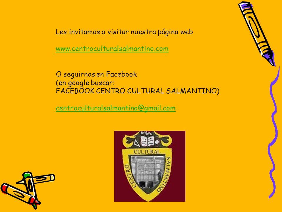 Les invitamos a visitar nuestra página web www.centroculturalsalmantino.com O seguirnos en Facebook (en google buscar: FACEBOOK CENTRO CULTURAL SALMAN