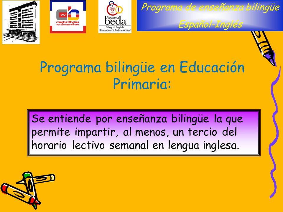 Programa bilingüe en Educación Primaria: Programa de enseñanza bilingüe Español-Inglés Se entiende por enseñanza bilingüe la que permite impartir, al