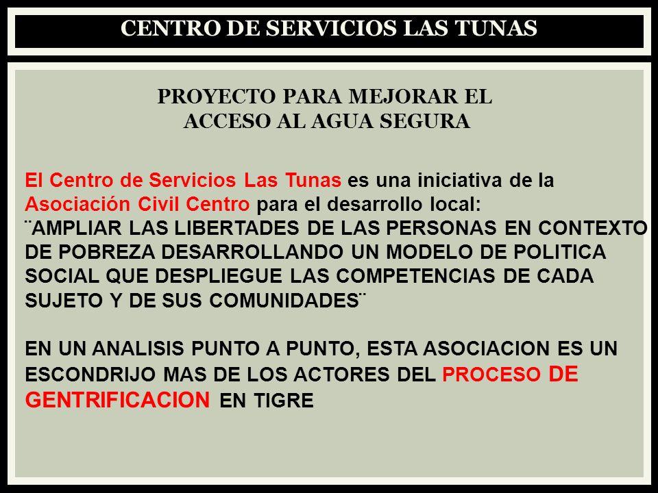 CENTRO DE SERVICIOS LAS TUNAS PROYECTO PARA MEJORAR EL ACCESO AL AGUA SEGURA El Centro de Servicios Las Tunas es una iniciativa de la Asociación Civil