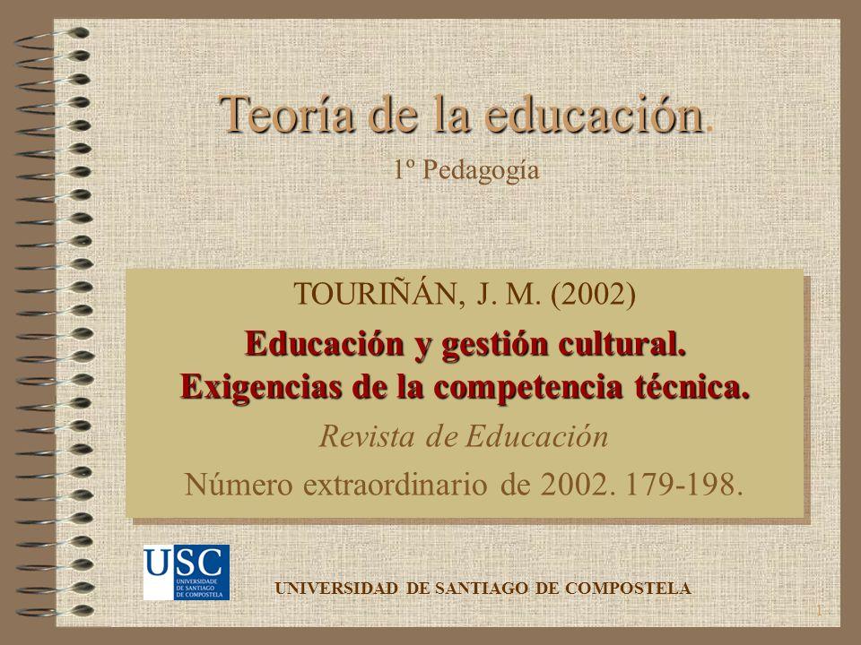 1 TOURIÑÁN, J. M. (2002) Educación y gestión cultural. Exigencias de la competencia técnica. Revista de Educación Número extraordinario de 2002. 179-1
