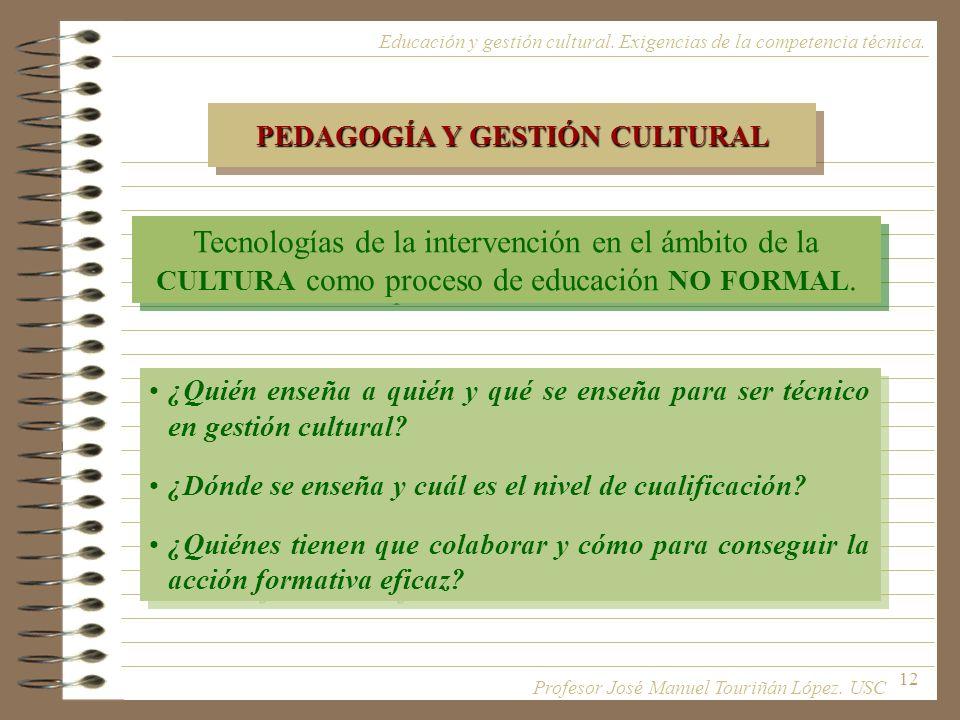 12 PEDAGOGÍA Y GESTIÓN CULTURAL Tecnologías de la intervención en el ámbito de la CULTURA como proceso de educación NO FORMAL. ¿Quién enseña a quién y