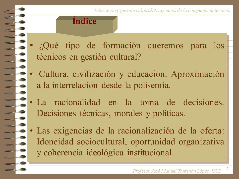 2 ¿Qué tipo de formación queremos para los técnicos en gestión cultural? Cultura, civilización y educación. Aproximación a la interrelación desde la p