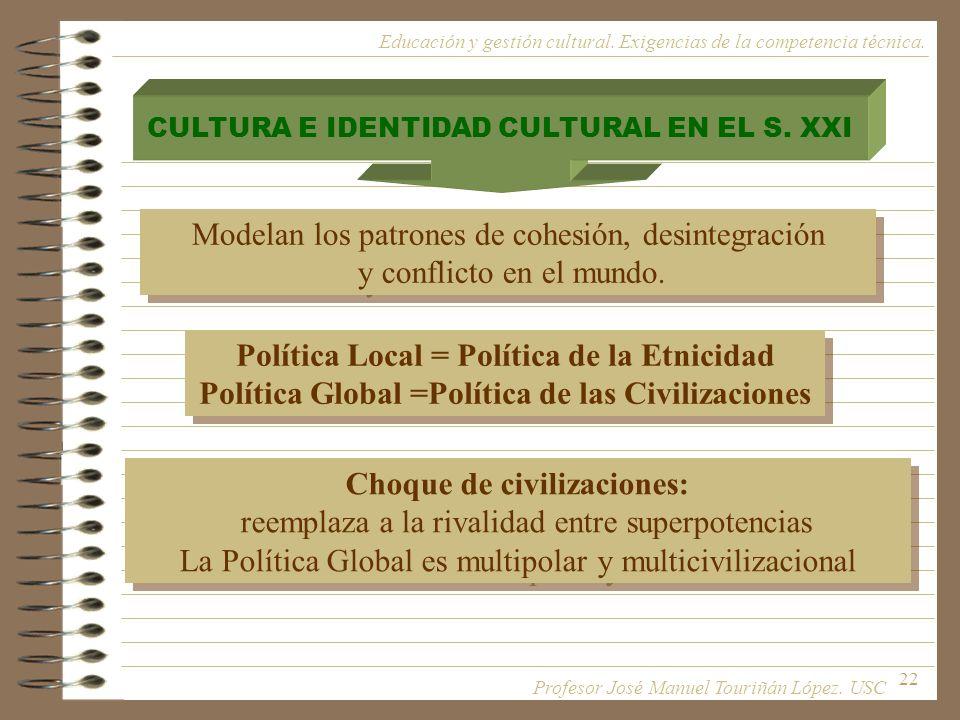 22 CULTURA E IDENTIDAD CULTURAL EN EL S. XXI Modelan los patrones de cohesión, desintegración y conflicto en el mundo. Modelan los patrones de cohesió