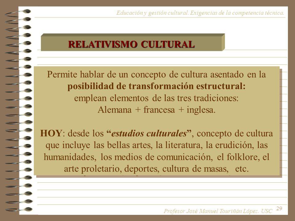 29 Permite hablar de un concepto de cultura asentado en la posibilidad de transformación estructural: emplean elementos de las tres tradiciones: Alema