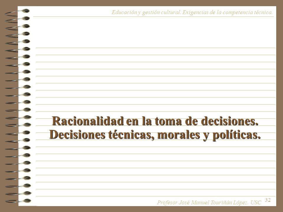 32 Racionalidad en la toma de decisiones. Decisiones técnicas, morales y políticas. Educación y gestión cultural. Exigencias de la competencia técnica