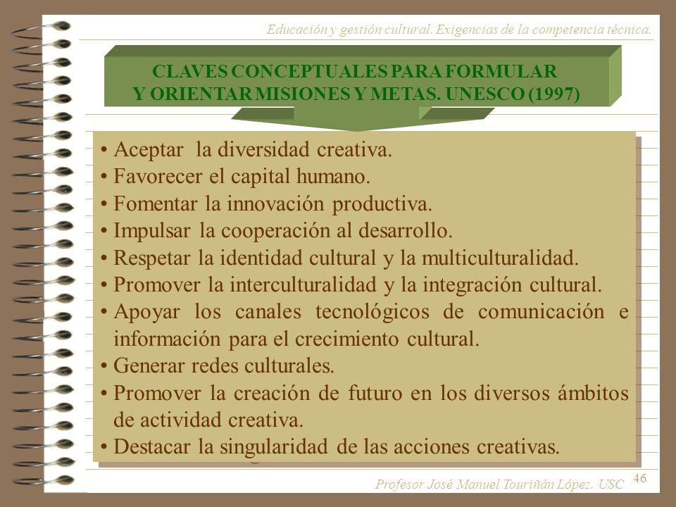 46 Aceptar la diversidad creativa. Favorecer el capital humano. Fomentar la innovación productiva. Impulsar la cooperación al desarrollo. Respetar la