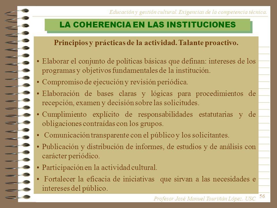 56 LA COHERENCIA EN LAS INSTITUCIONES Principios y prácticas de la actividad. Talante proactivo. Elaborar el conjunto de políticas básicas que definan