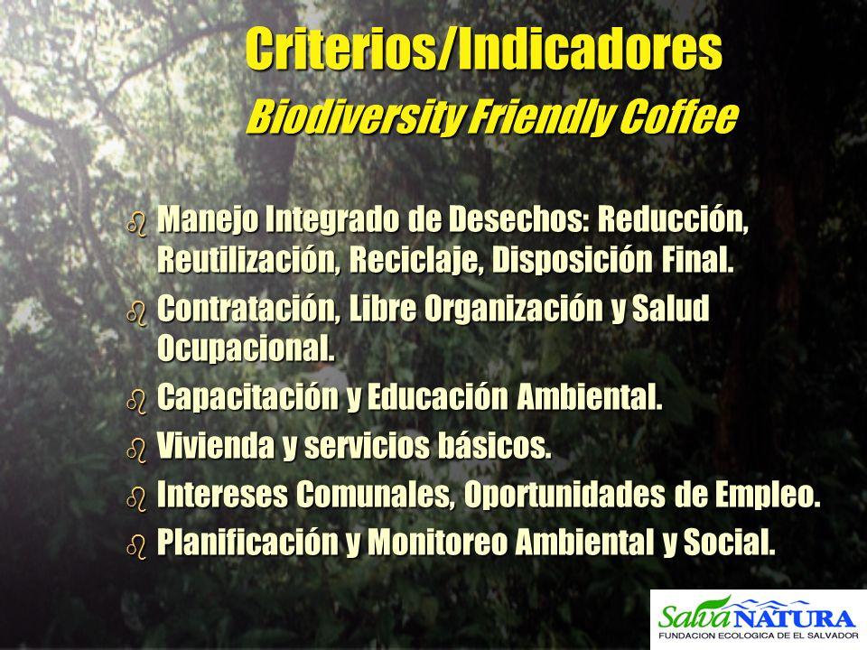 Criterios/Indicadores Biodiversity Friendly Coffee b Manejo Integrado de Desechos: Reducción, Reutilización, Reciclaje, Disposición Final. b Contratac