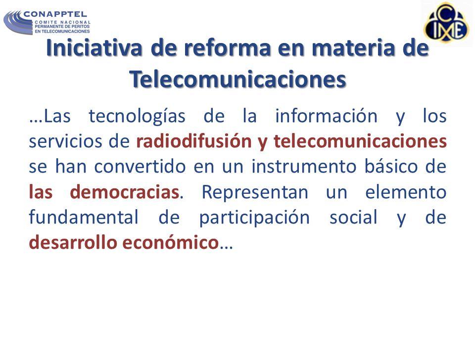 Iniciativa de reforma en materia de Telecomunicaciones …Las tecnologías de la información y los servicios de radiodifusión y telecomunicaciones se han convertido en un instrumento básico de las democracias.