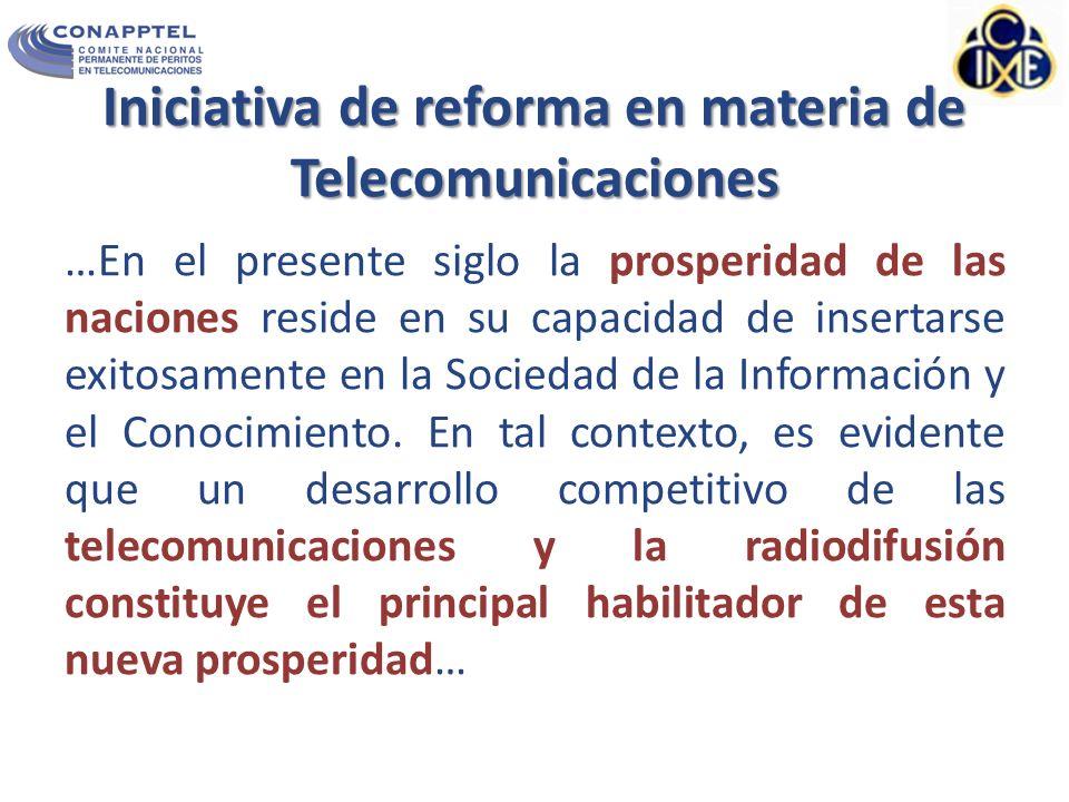 Iniciativa de reforma en materia de Telecomunicaciones …En el presente siglo la prosperidad de las naciones reside en su capacidad de insertarse exitosamente en la Sociedad de la Información y el Conocimiento.
