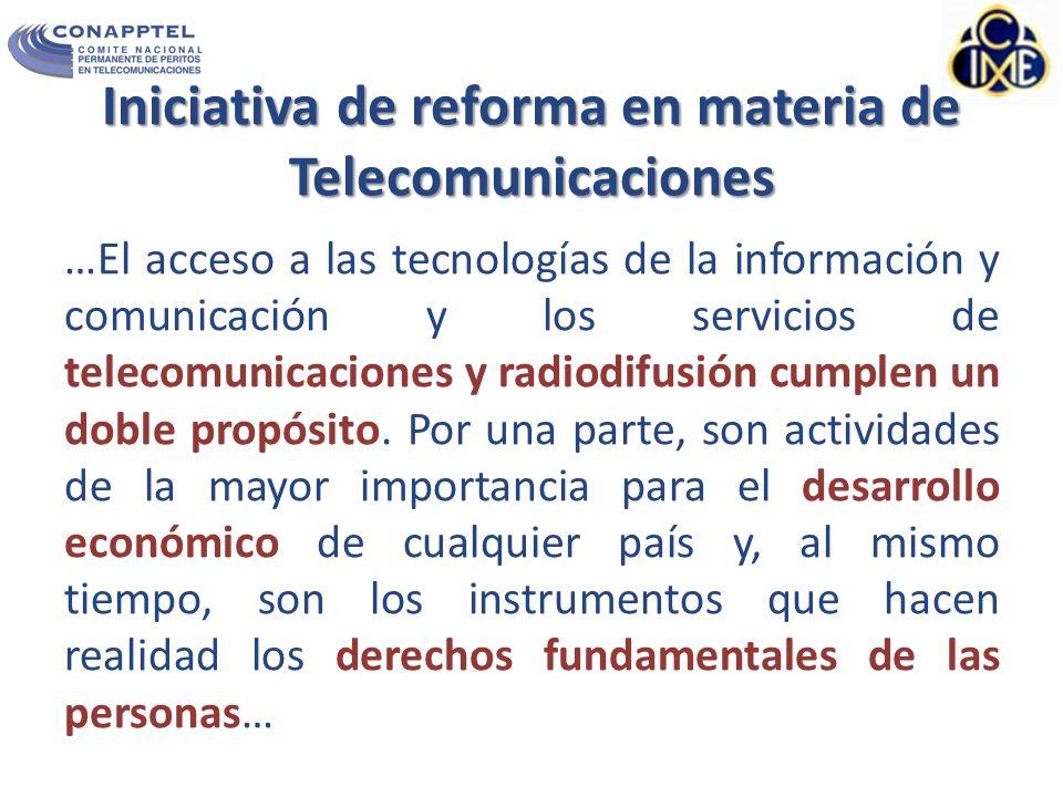 Iniciativa de reforma en materia de Telecomunicaciones …El acceso a las tecnologías de la información y comunicación y los servicios de telecomunicaciones y radiodifusión cumplen un doble propósito.