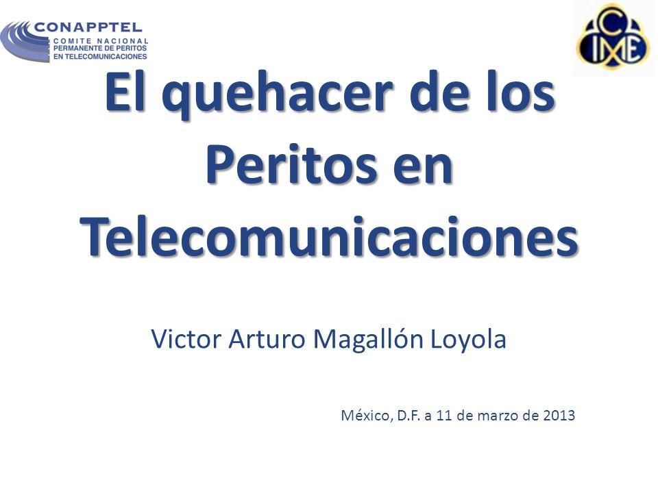 El quehacer de los Peritos en Telecomunicaciones Victor Arturo Magallón Loyola México, D.F.