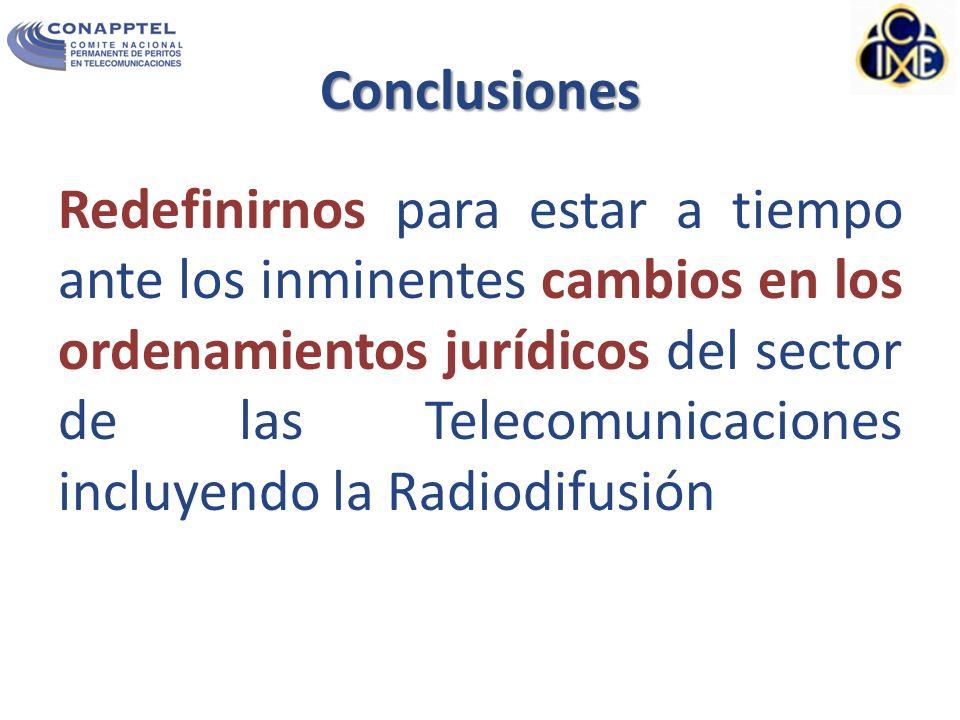 Conclusiones Redefinirnos para estar a tiempo ante los inminentes cambios en los ordenamientos jurídicos del sector de las Telecomunicaciones incluyendo la Radiodifusión