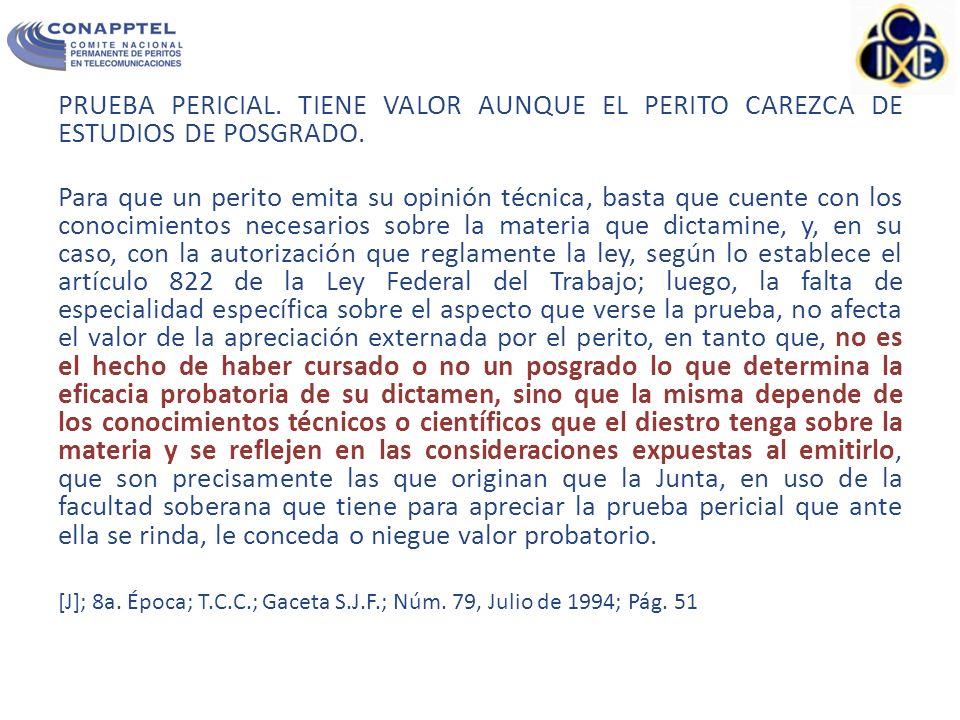 PRUEBA PERICIAL.TIENE VALOR AUNQUE EL PERITO CAREZCA DE ESTUDIOS DE POSGRADO.