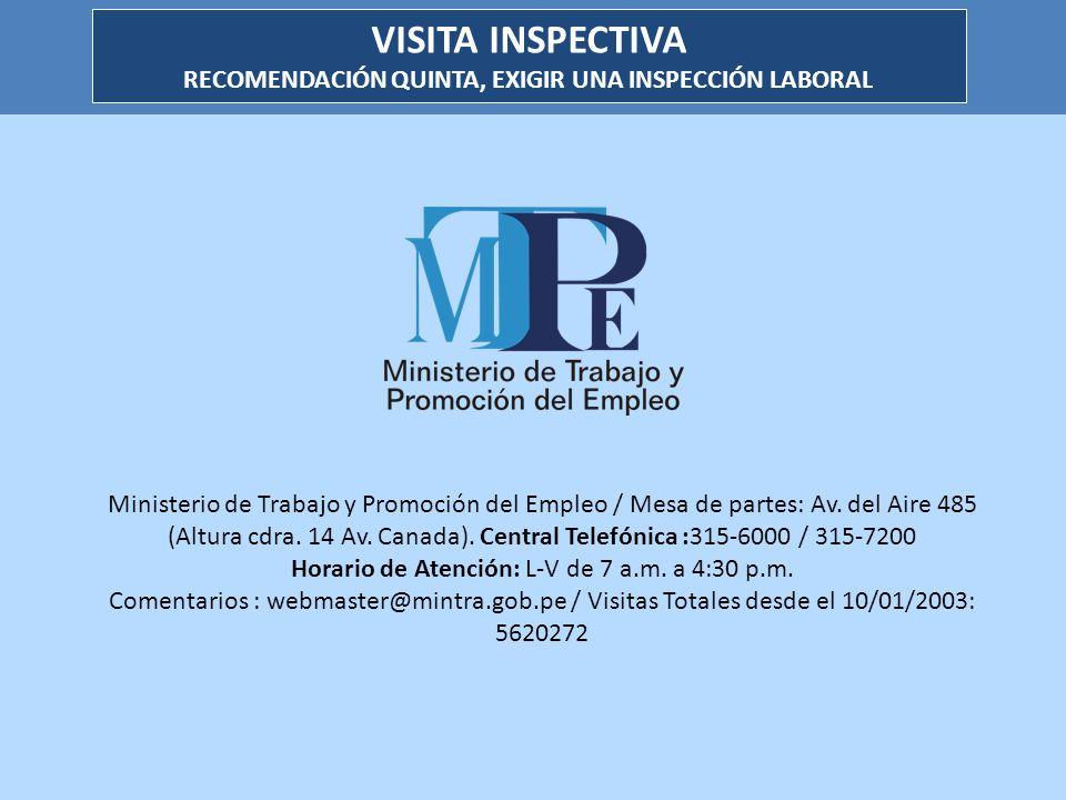 VISITA INSPECTIVA RECOMENDACIÓN QUINTA, EXIGIR UNA INSPECCIÓN LABORAL Ministerio de Trabajo y Promoción del Empleo / Mesa de partes: Av. del Aire 485