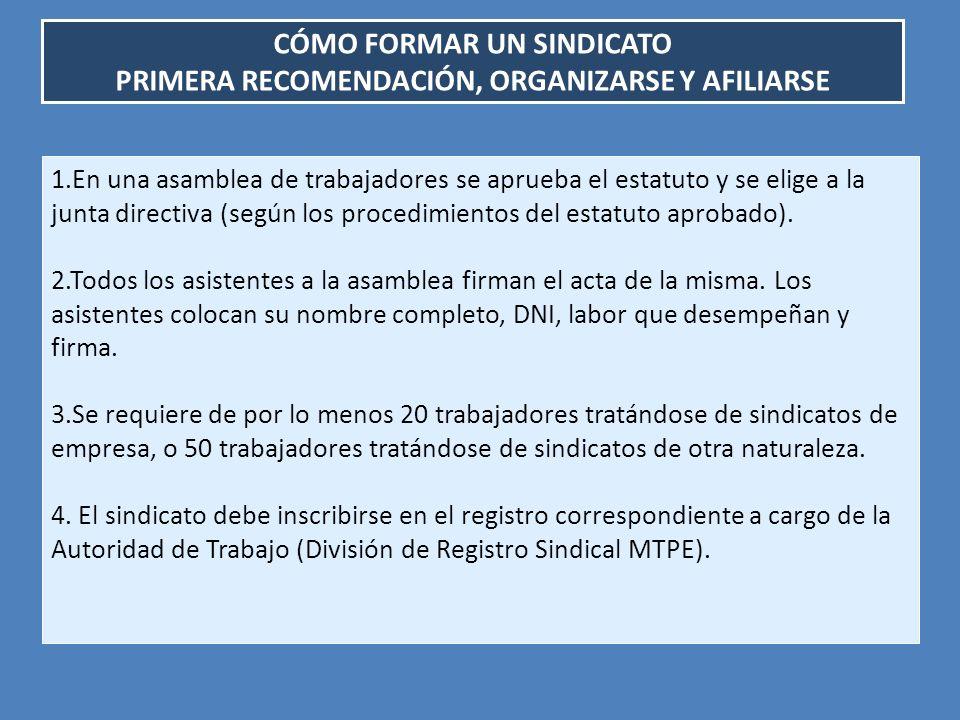 CÓMO FORMAR UN SINDICATO PRIMERA RECOMENDACIÓN, ORGANIZARSE Y AFILIARSE 1.En una asamblea de trabajadores se aprueba el estatuto y se elige a la junta