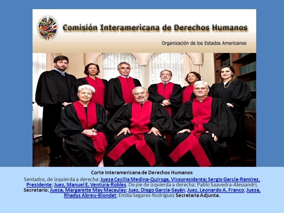 Corte Interamericana de Derechos Humanos Sentados, de izquierda a derecha: Jueza Cecilia Medina-Quiroga, Vicepresidenta; Sergio García-Ramírez, Presid