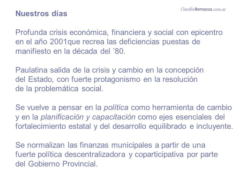 Nuestros días Profunda crisis económica, financiera y social con epicentro en el año 2001que recrea las deficiencias puestas de manifiesto en la década del 80.