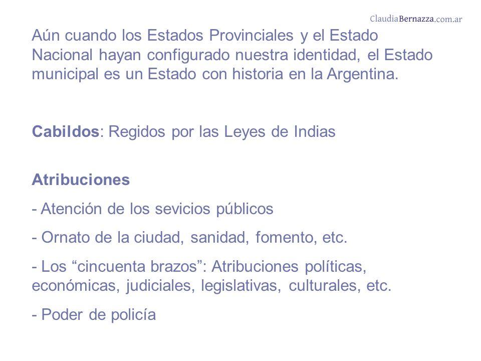 Aún cuando los Estados Provinciales y el Estado Nacional hayan configurado nuestra identidad, el Estado municipal es un Estado con historia en la Argentina.