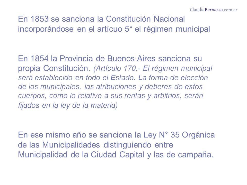 En 1853 se sanciona la Constitución Nacional incorporándose en el artícuo 5° el régimen municipal En 1854 la Provincia de Buenos Aires sanciona su propia Constitución.